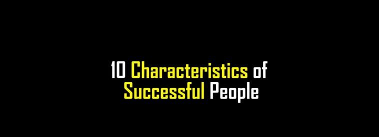 10 characteristics of successful people.